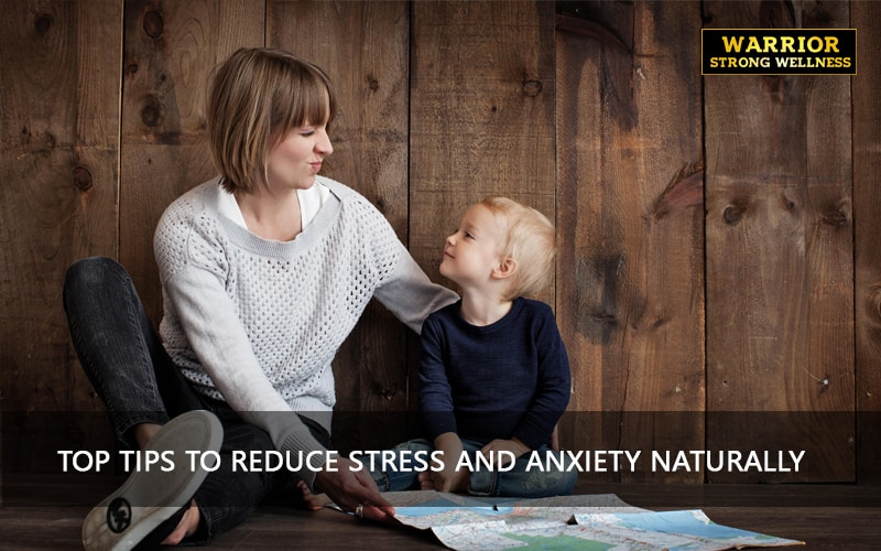 Top Tips to Reduce Stress and Anxiety Naturally