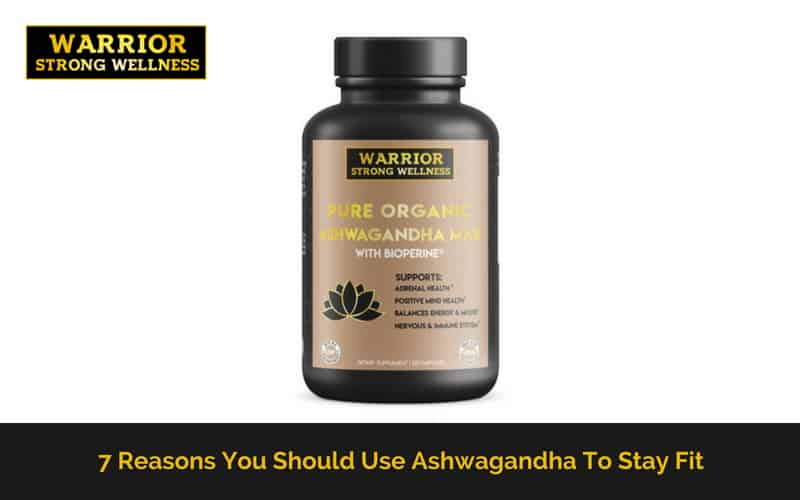 7 Reasons you Should Use Ashwagandha to Stay Fit