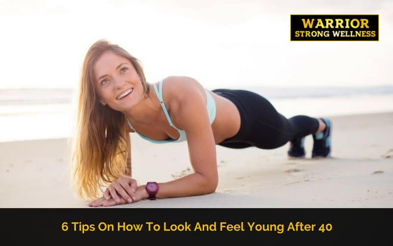 6 Tips On How To Look And Feel Young After 40 - WARRIOR ...