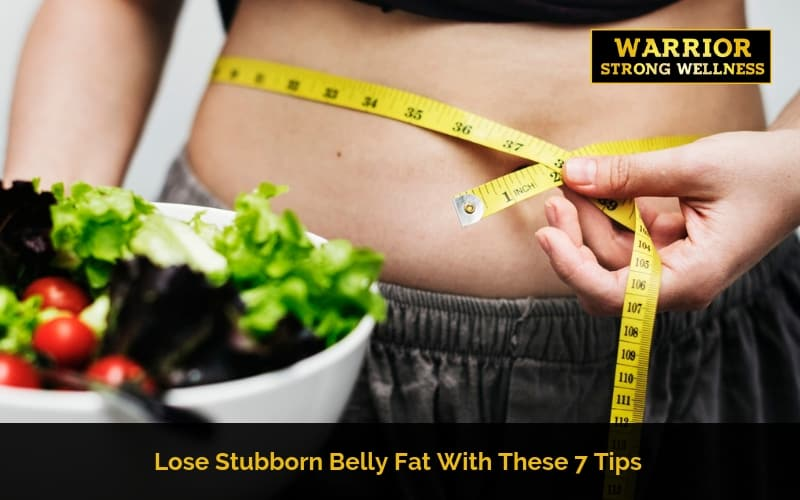Lose Stubborn Belly Fat With these 7 Tips
